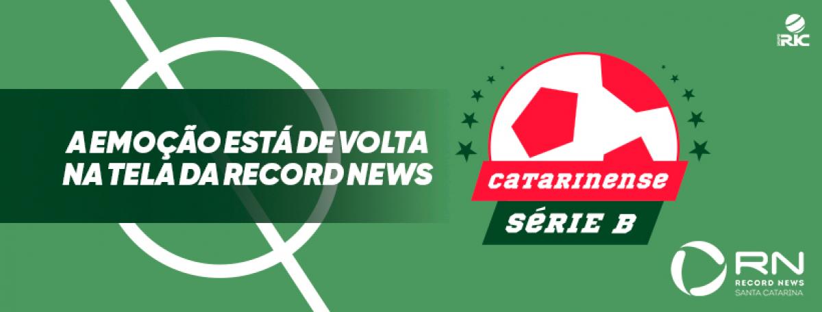 Catarinense Série B - Record News SC/Divulgação/ND