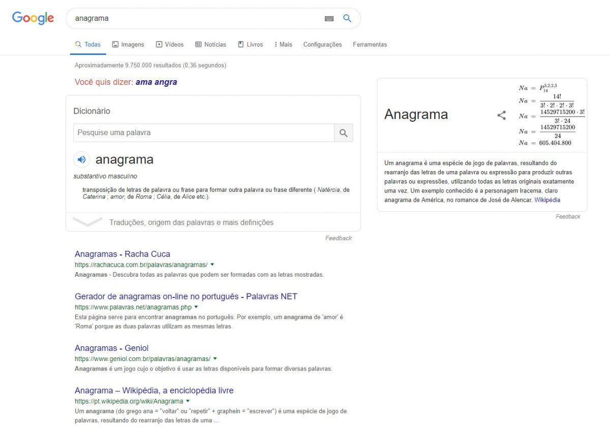 Anagrama - um anagrama é um método de criar novas palavras ou frases a partir de uma palavra ou frase inicial. O Google faz uma referência o