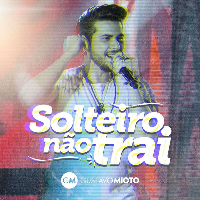 8. Solteiro Não Trai (Ao Vivo) – Gustavo Mioto: https://spoti.fi/2rkOo2a - Crédito: Divulgação/33Giga/ND